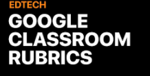 Google Clssroom Rubrics